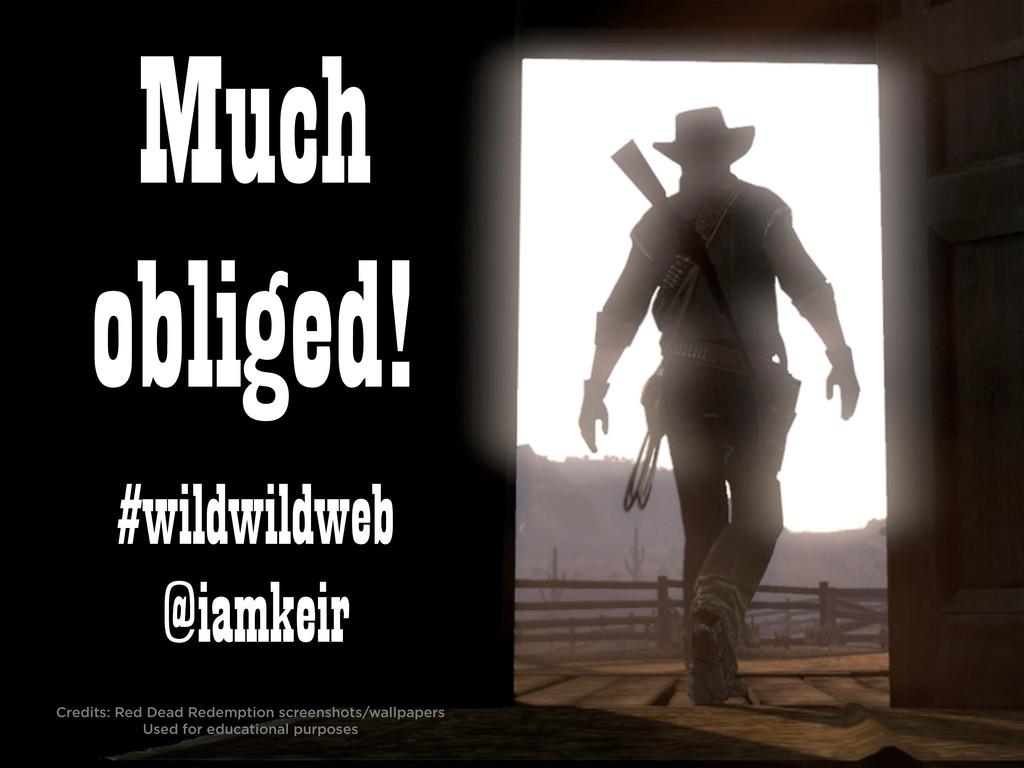 #wildwildweb @iamkeir Much obliged! Credits: Re...