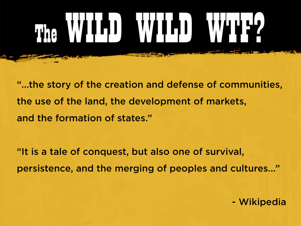 """The WILD WILD WTF? """"...the story of the creatio..."""
