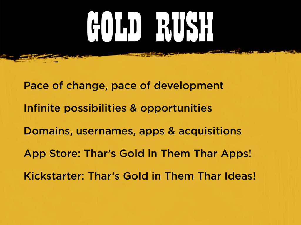 GOLD RUSH Pace of change, pace of development I...