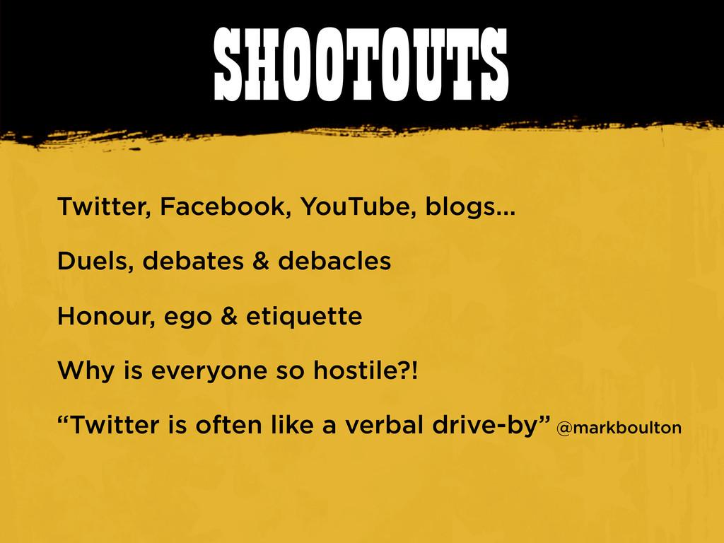 SHOOTOUTS Twitter, Facebook, YouTube, blogs... ...