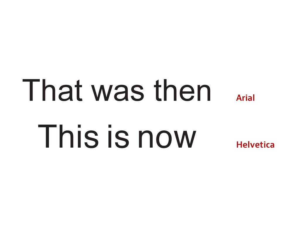 That  was  then This is now Arial Helvetica