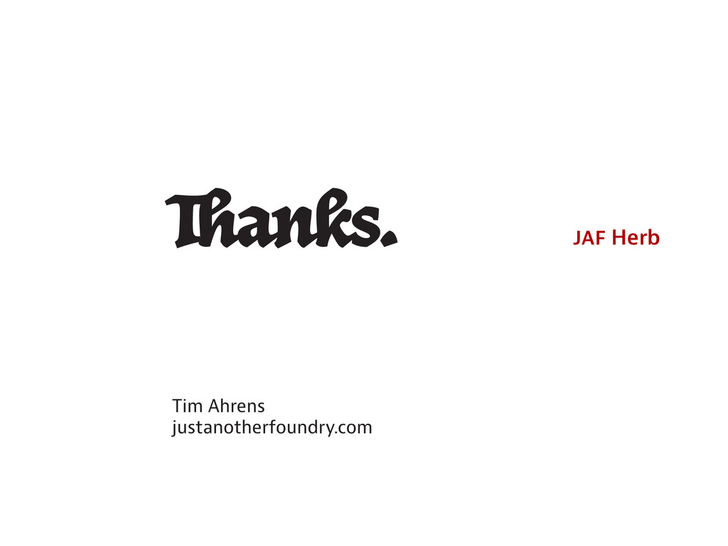 Tim Ahrens justanotherfoundry.com T anks. Herb