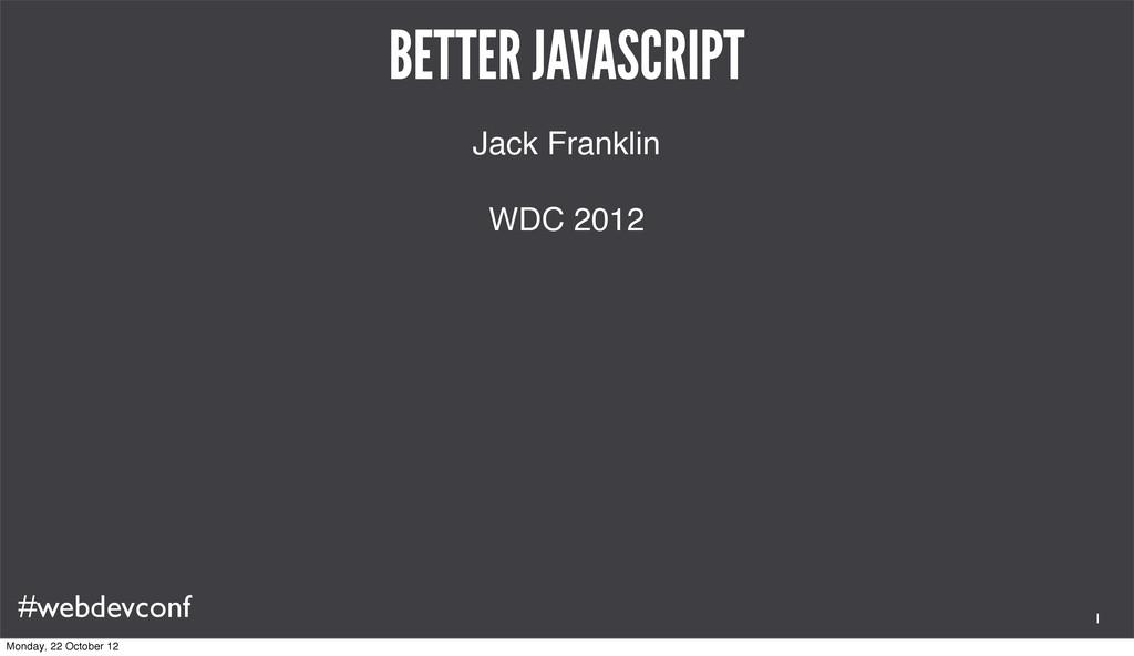 #webdevconf BETTER JAVASCRIPT Jack Franklin WDC...