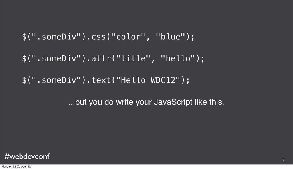 """#webdevconf $("""".someDiv"""").css(""""color"""", """"blue"""");..."""