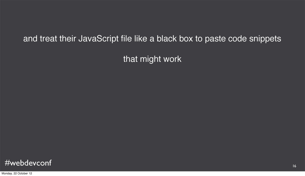 #webdevconf and treat their JavaScript file like...