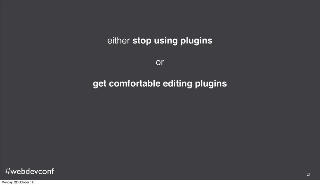 #webdevconf either stop using plugins or get co...