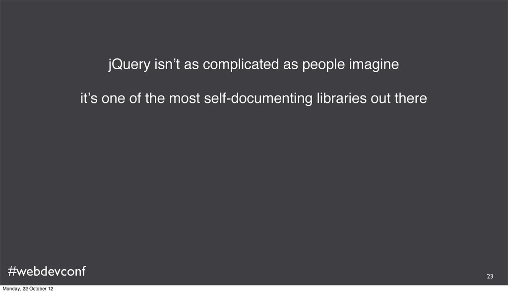 #webdevconf jQuery isn't as complicated as peop...