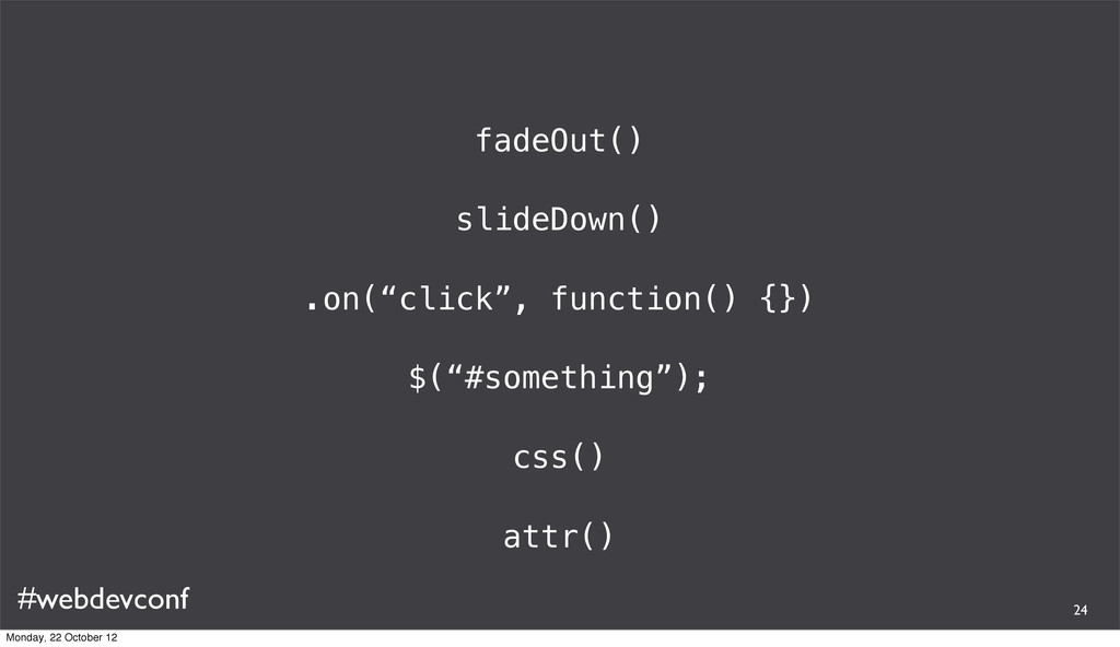 """#webdevconf fadeOut() slideDown() .on(""""click"""", ..."""