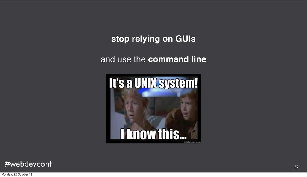 #webdevconf stop relying on GUIs and use the co...