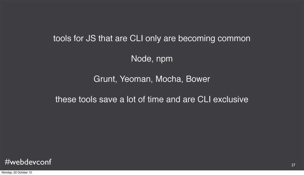 #webdevconf tools for JS that are CLI only are ...
