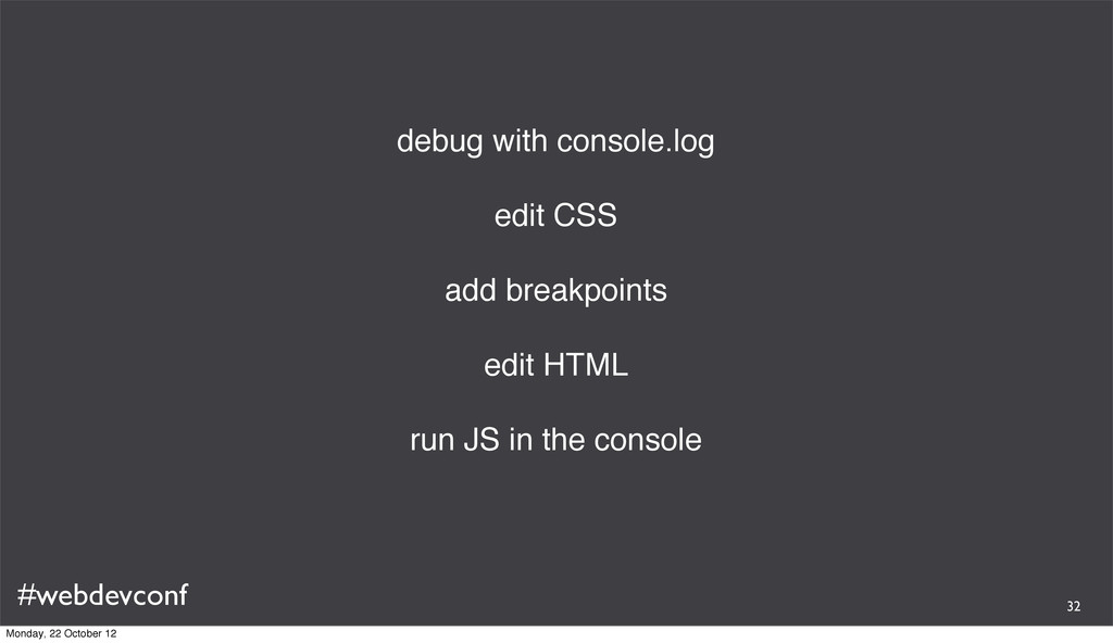 #webdevconf debug with console.log edit CSS add...