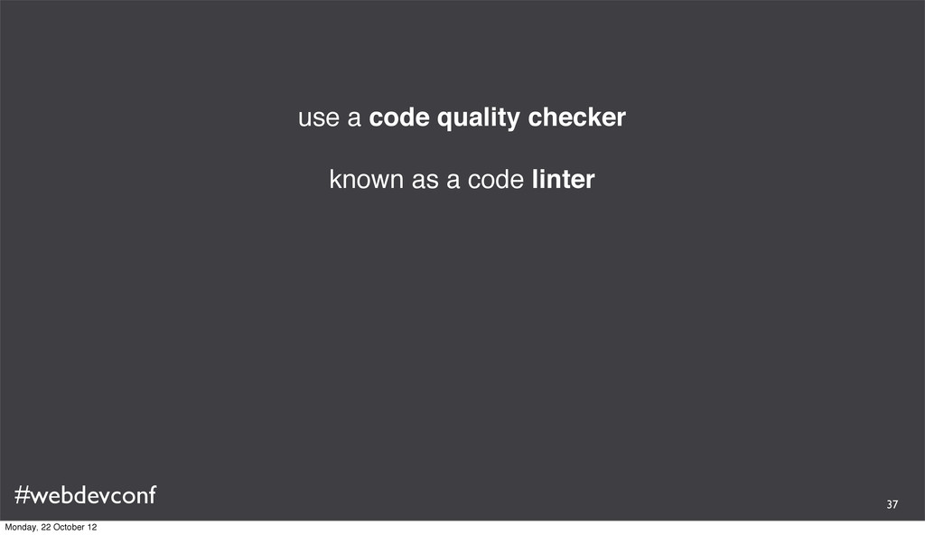 #webdevconf use a code quality checker known as...