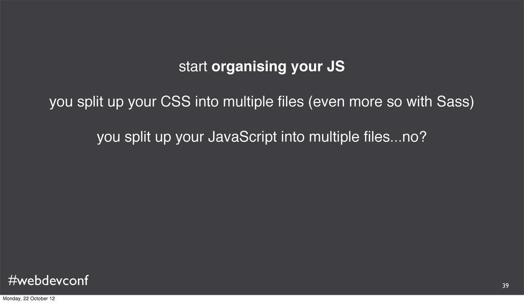 #webdevconf start organising your JS you split ...