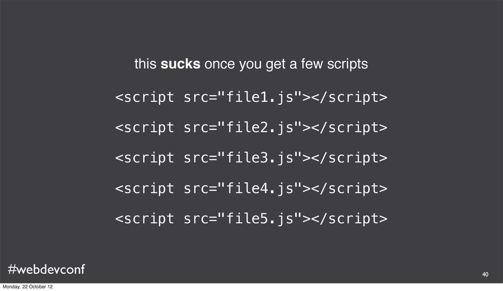 #webdevconf this sucks once you get a few scrip...