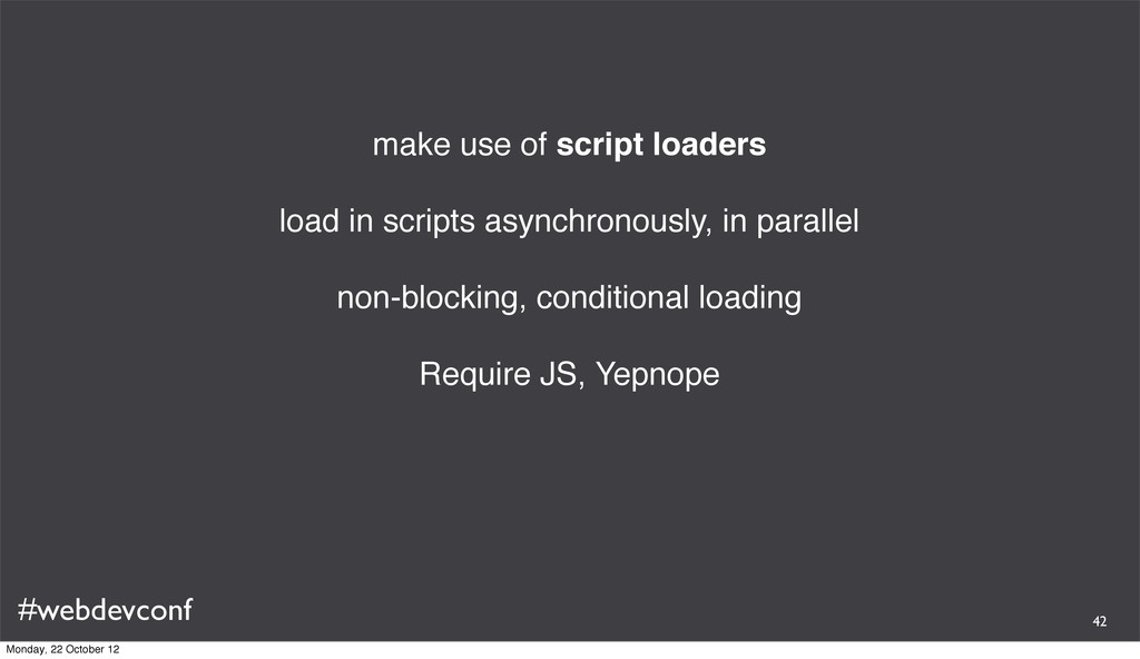 #webdevconf make use of script loaders load in ...