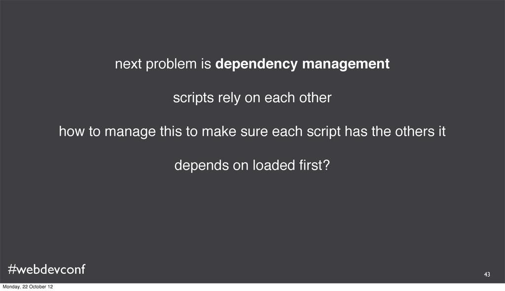 #webdevconf next problem is dependency manageme...