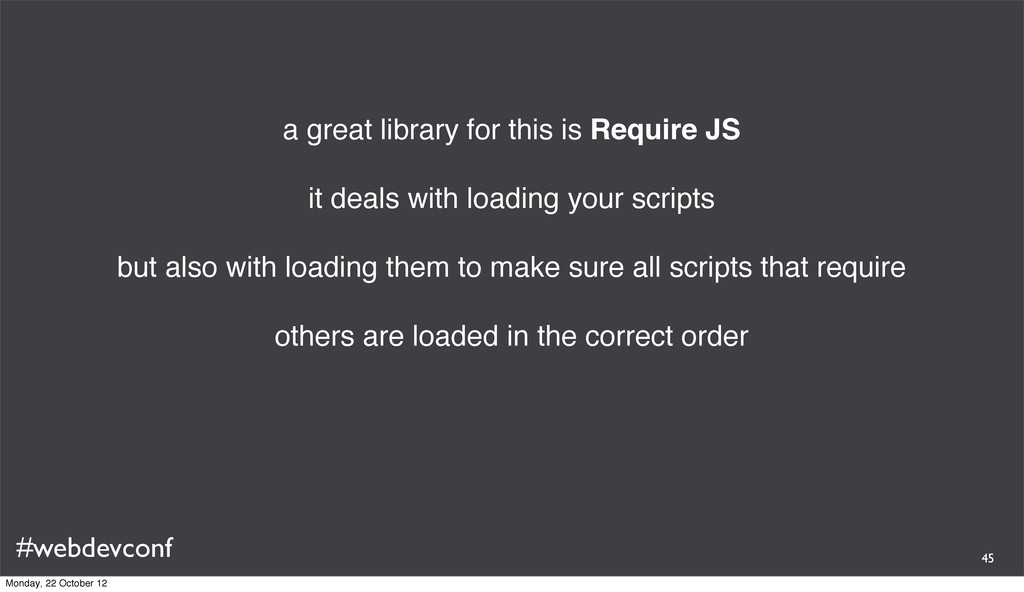 #webdevconf a great library for this is Require...