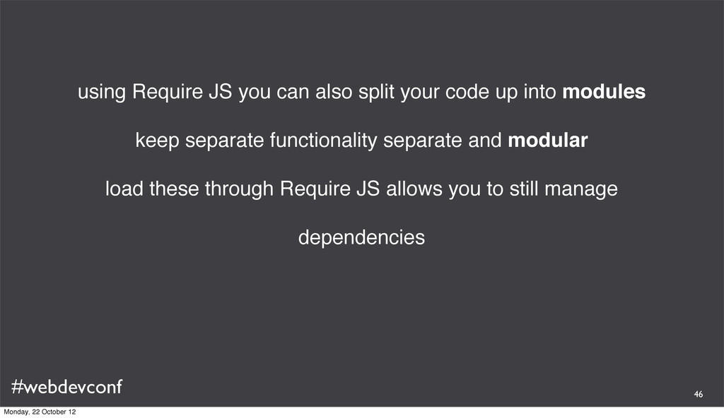 #webdevconf using Require JS you can also split...