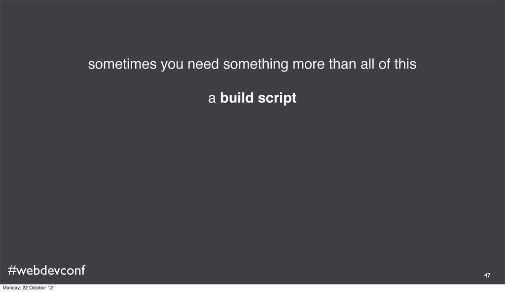 #webdevconf sometimes you need something more t...