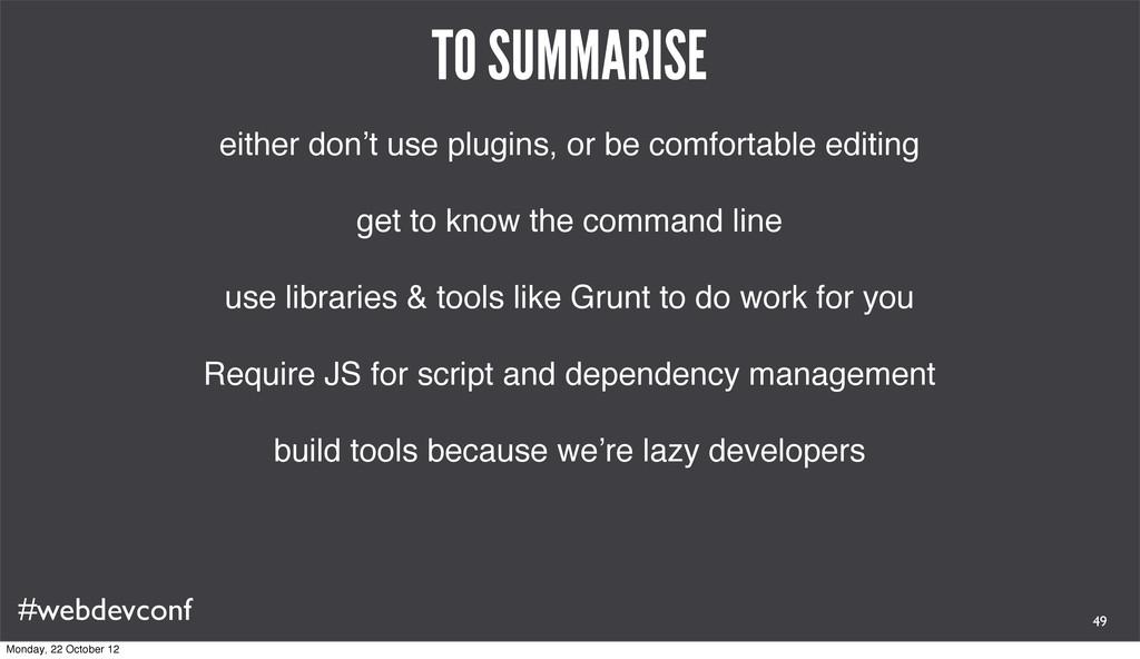 #webdevconf TO SUMMARISE either don't use plugi...