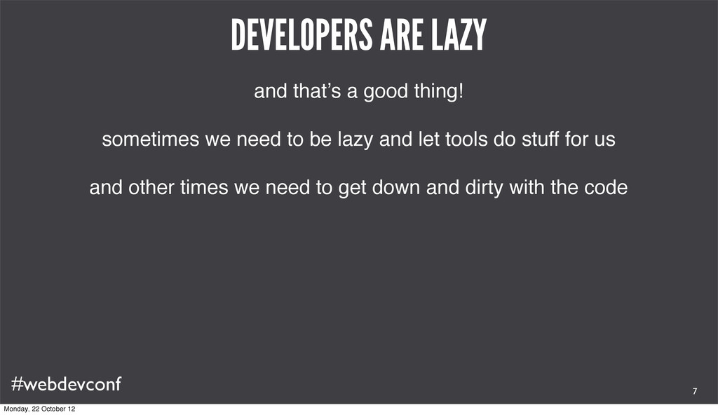 #webdevconf DEVELOPERS ARE LAZY and that's a go...