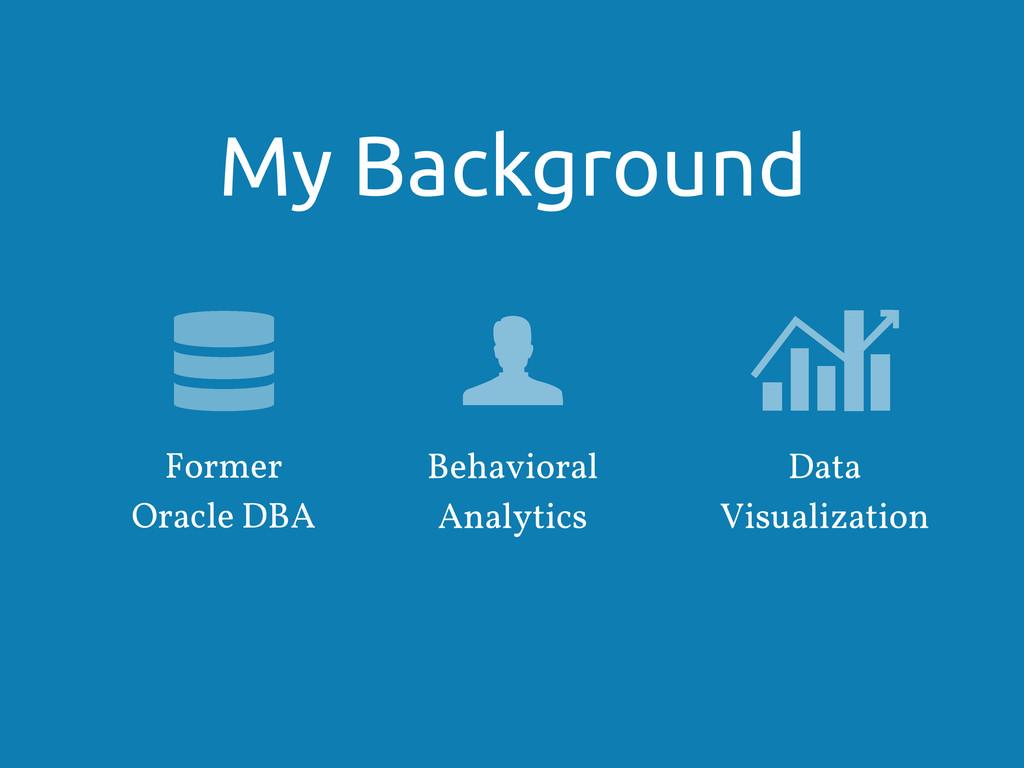 My Background Former Oracle DBA Data Visualizat...