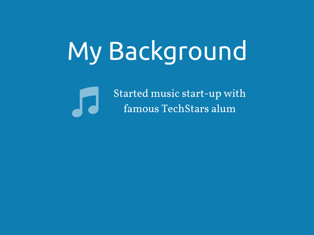 My Background Started music start-up with famou...