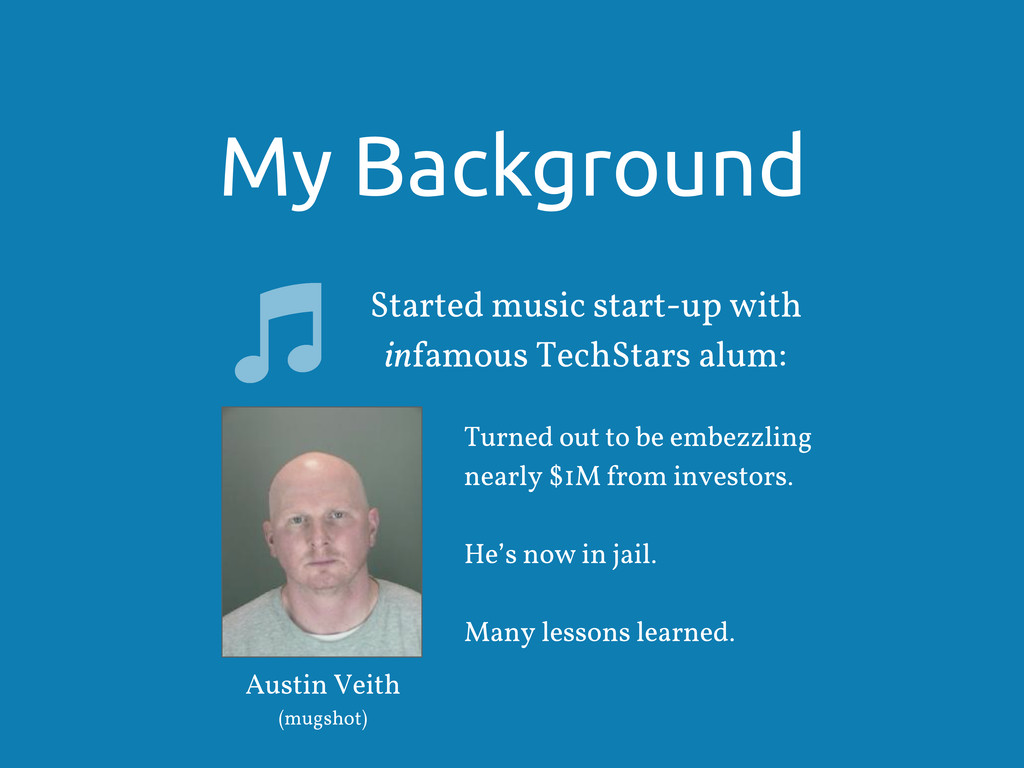 My Background Started music start-up with infam...