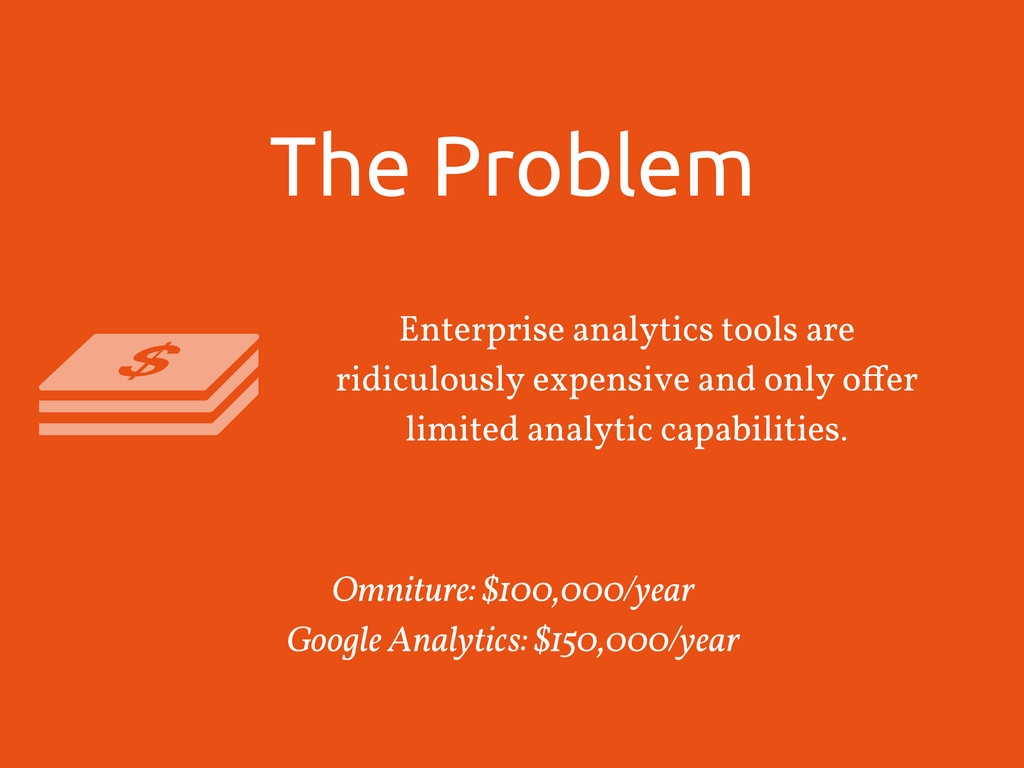 The Problem Enterprise analytics tools are ridi...