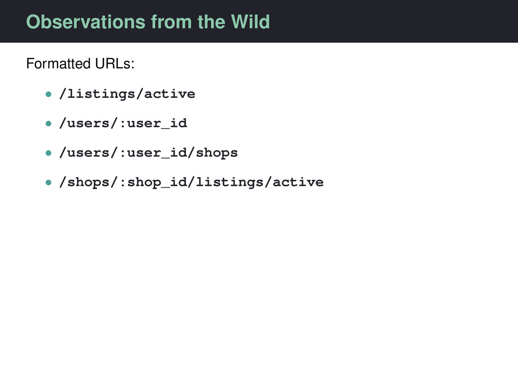 Observations from the Wild Formatted URLs: • /l...