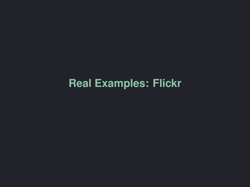 Real Examples: Flickr