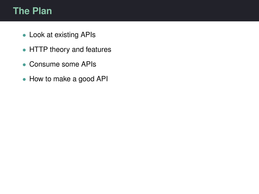 The Plan • Look at existing APIs • HTTP theory ...