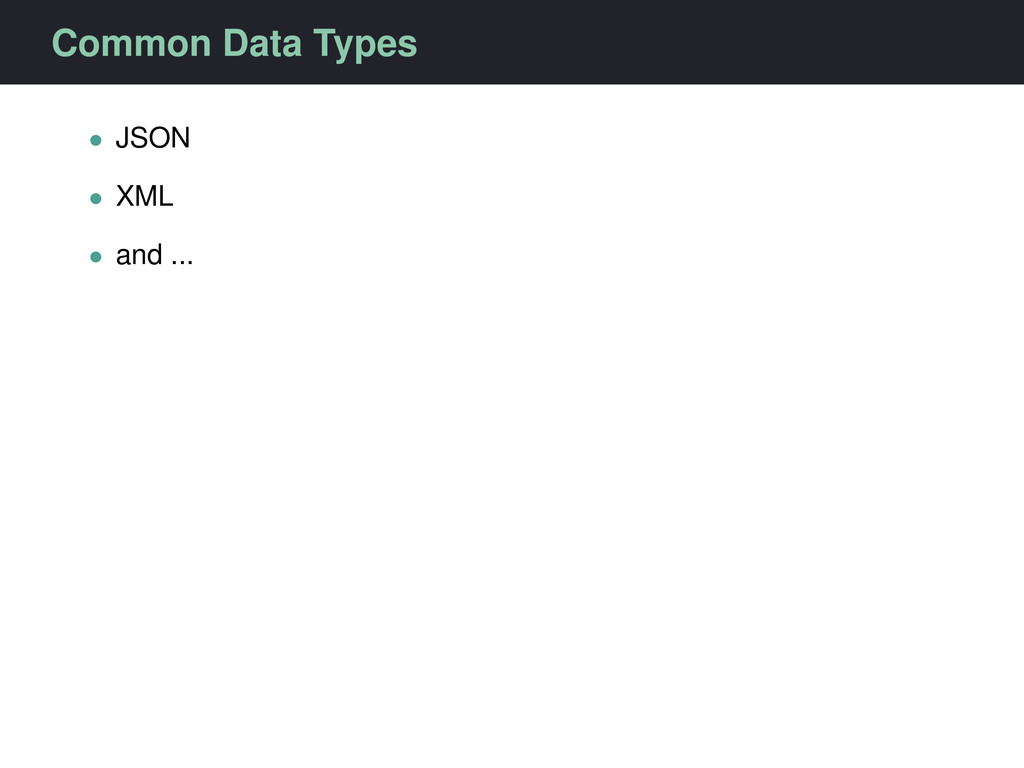 Common Data Types • JSON • XML • and ...