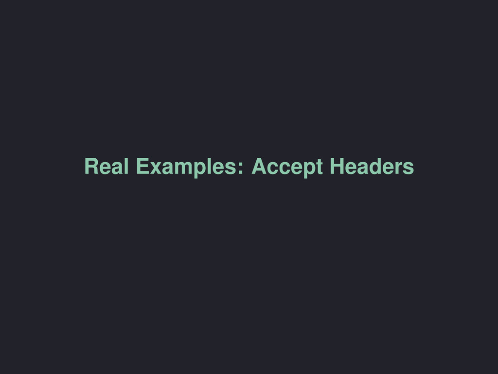 Real Examples: Accept Headers