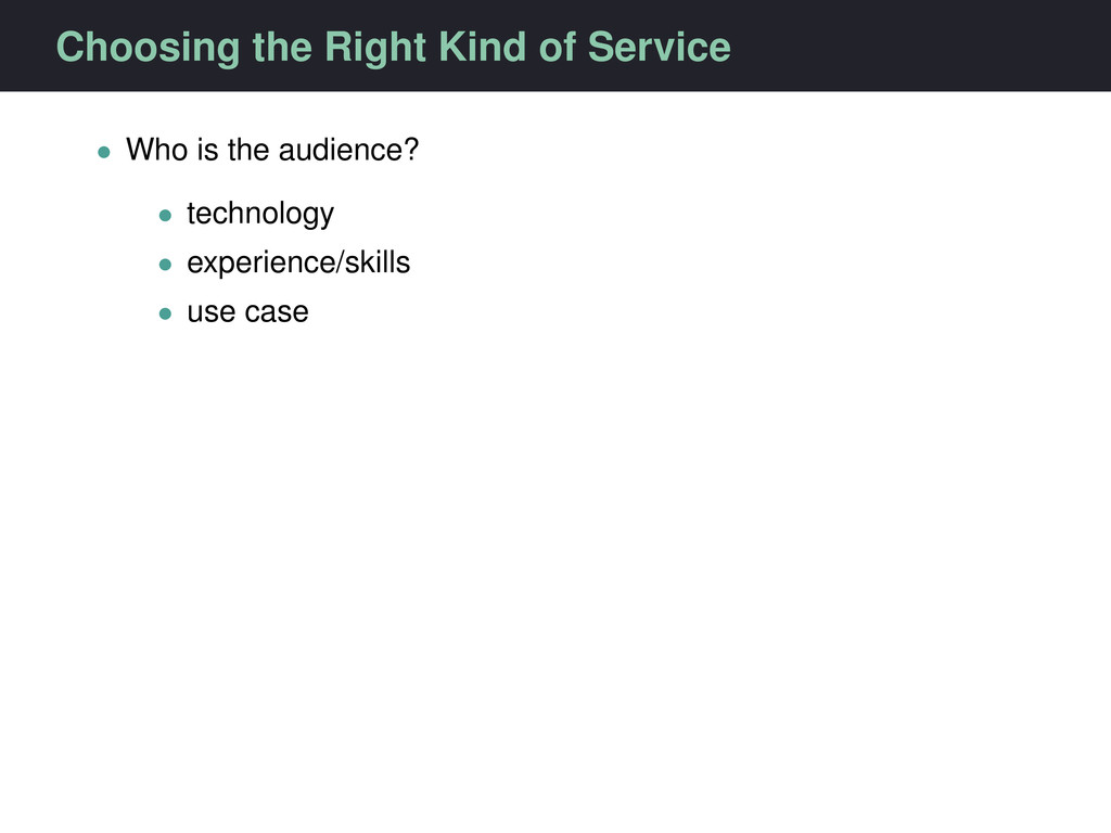 Choosing the Right Kind of Service • Who is the...