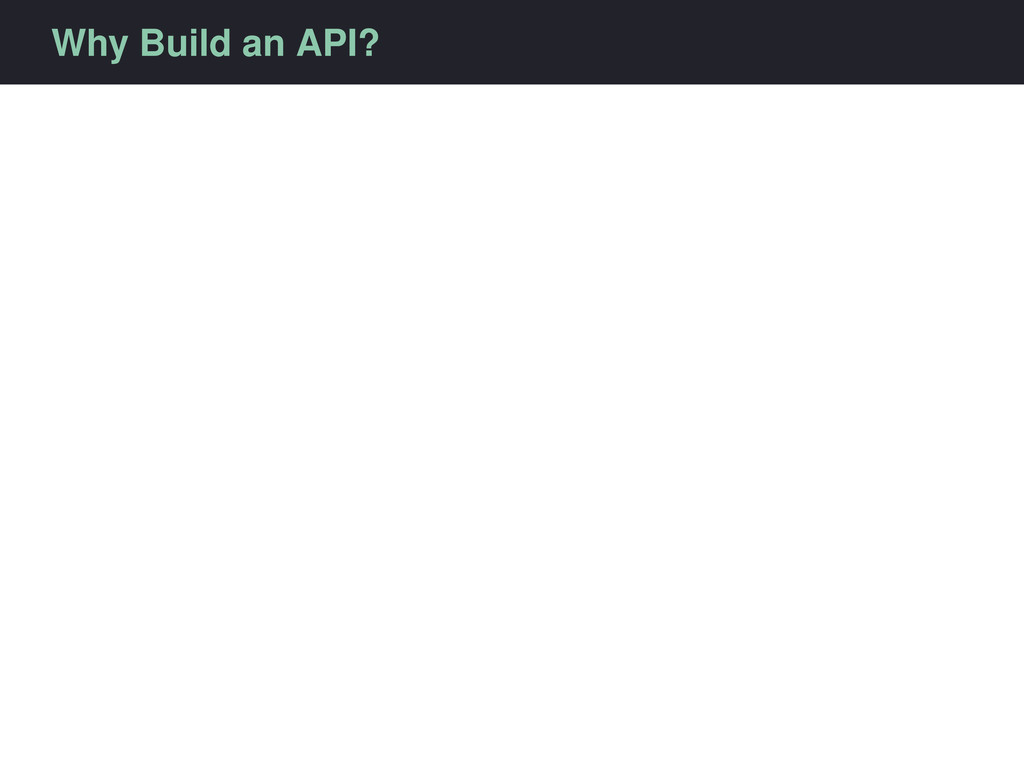 Why Build an API?