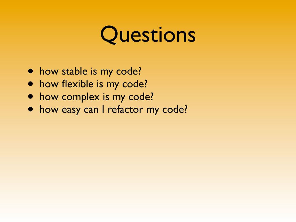 Questions • how stable is my code? • how flexibl...