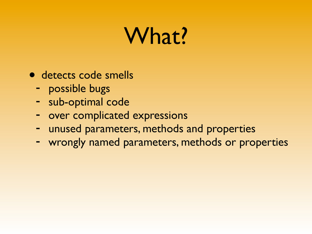 What? • detects code smells - possible bugs - s...