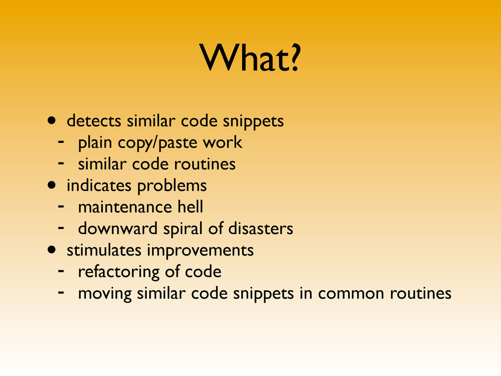 What? • detects similar code snippets - plain c...