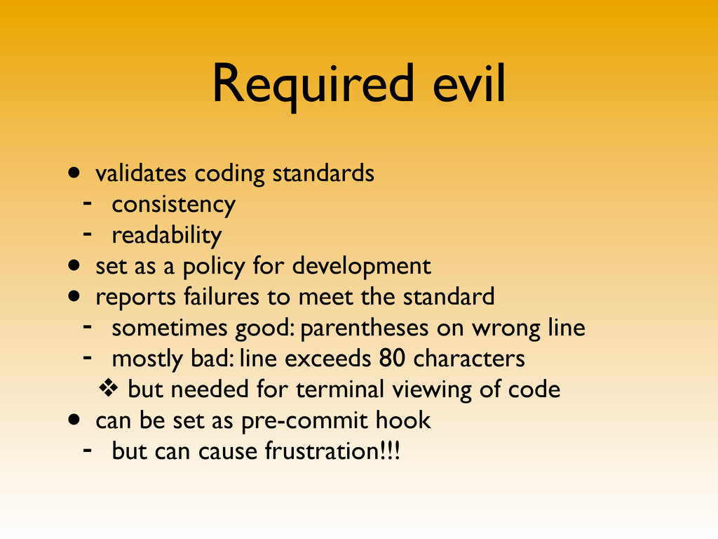 Required evil • validates coding standards - co...