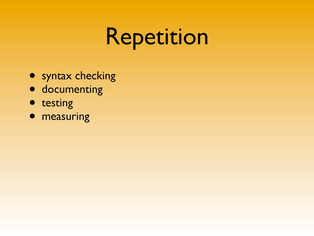 Repetition • syntax checking • documenting • te...