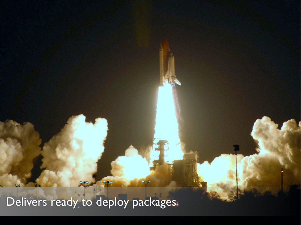 Delivers ready to deploy packages