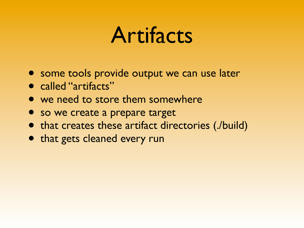 Artifacts • some tools provide output we can us...