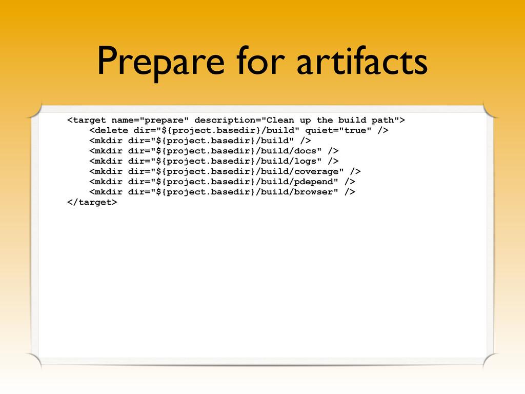 "Prepare for artifacts <target name=""prepare"" de..."