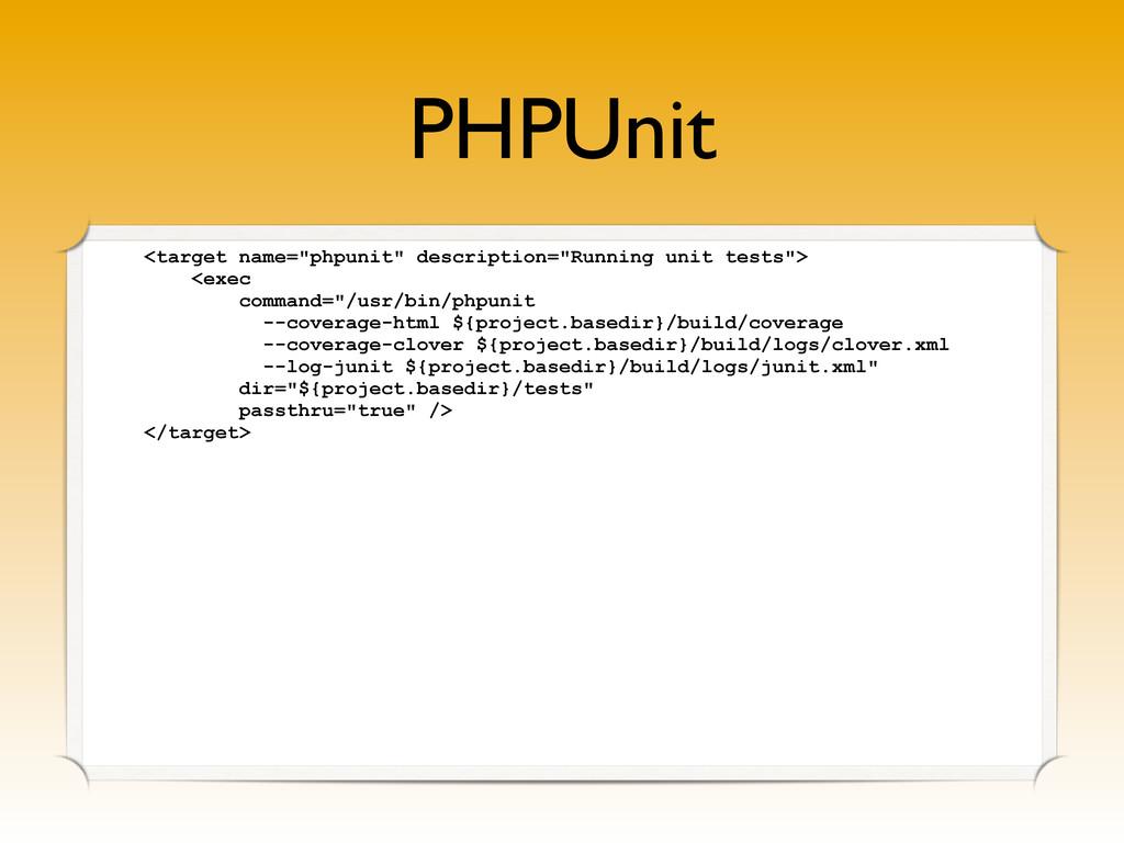 "PHPUnit <target name=""phpunit"" description=""Run..."