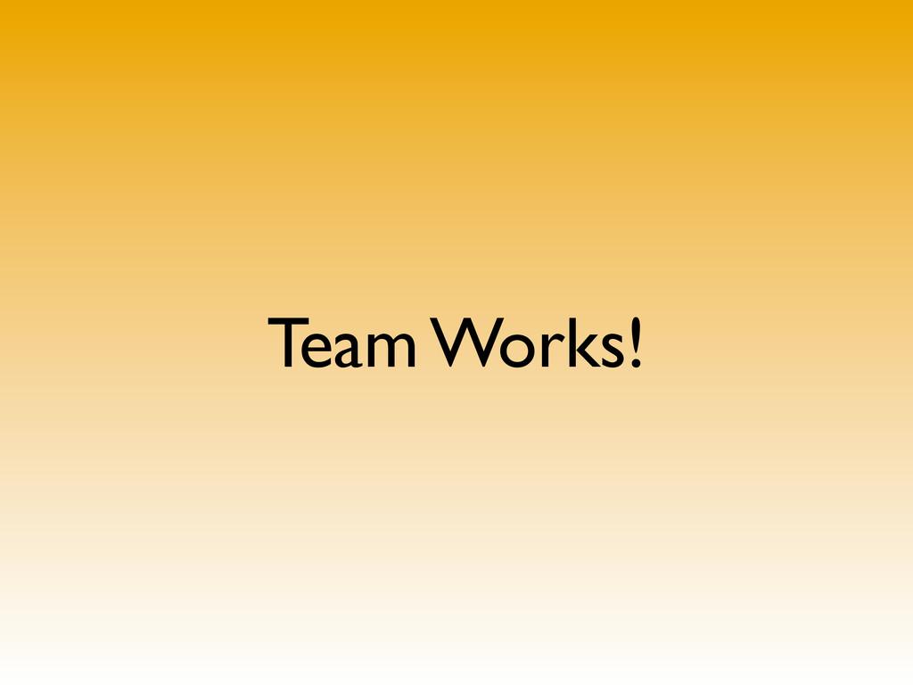 Team Works!