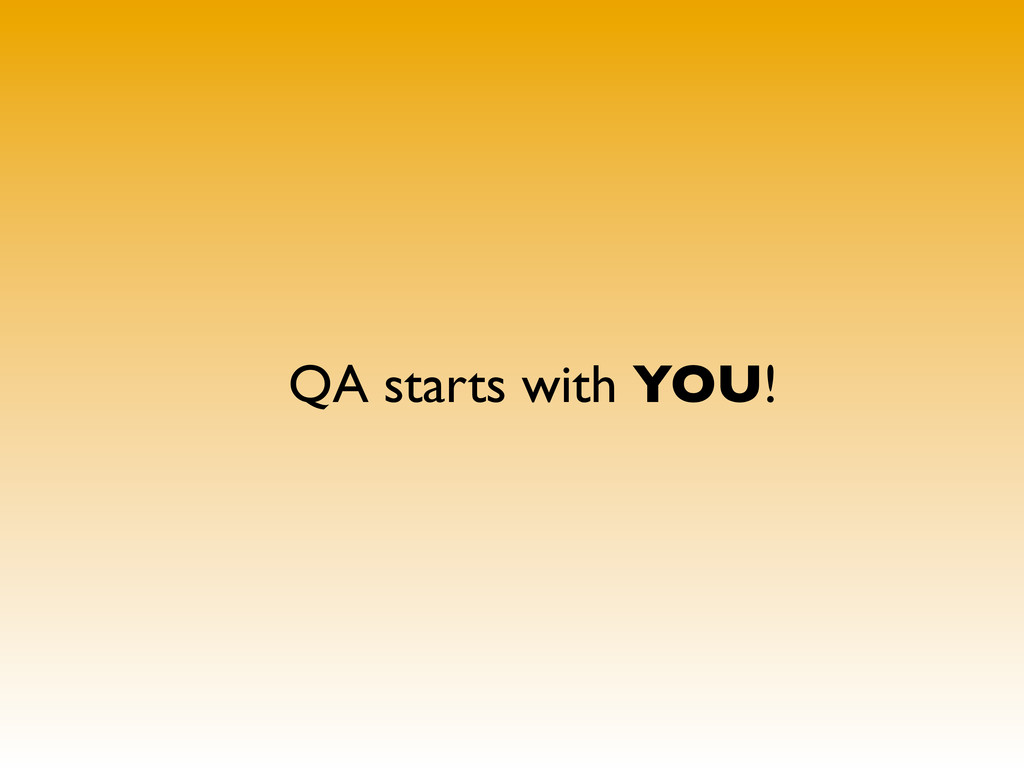 QA starts with YOU!