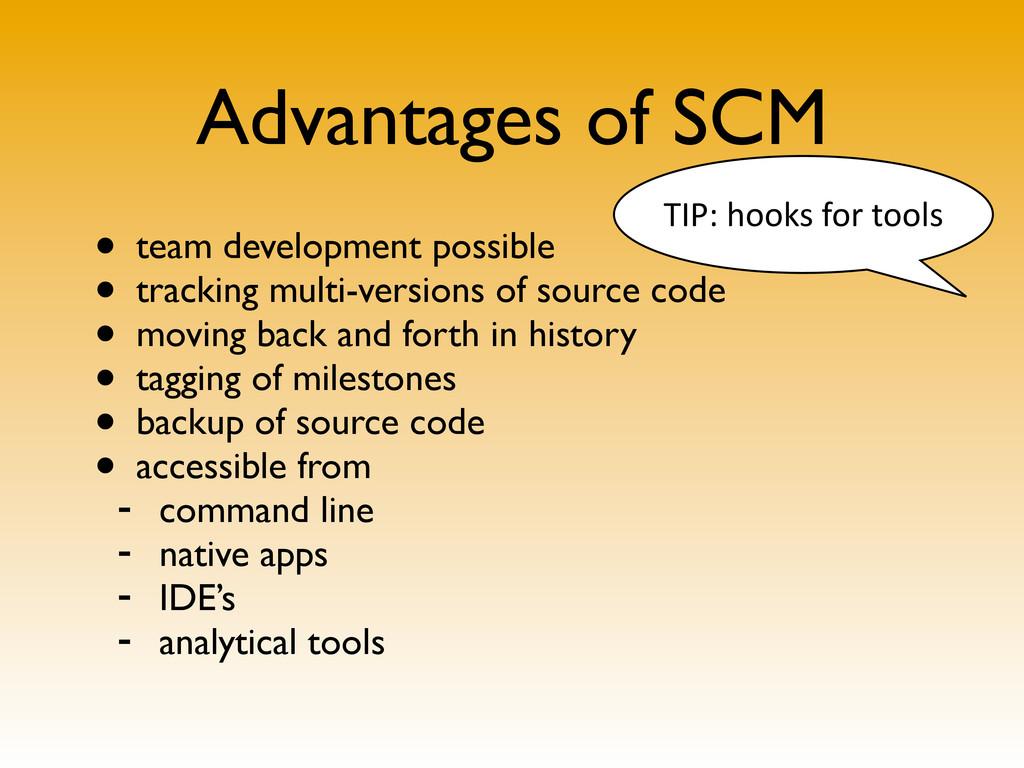 Advantages of SCM • team development possible •...