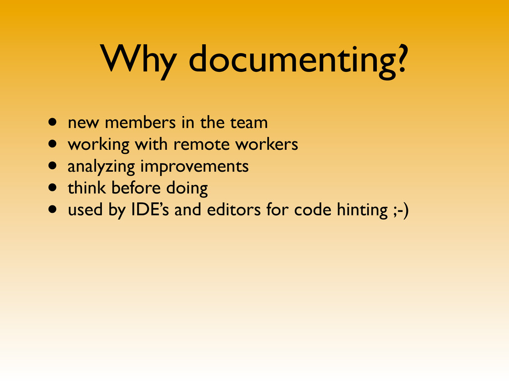 Why documenting? • new members in the team • wo...