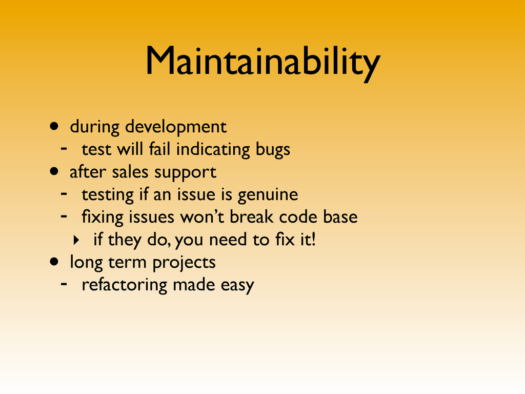 Maintainability • during development - test wil...